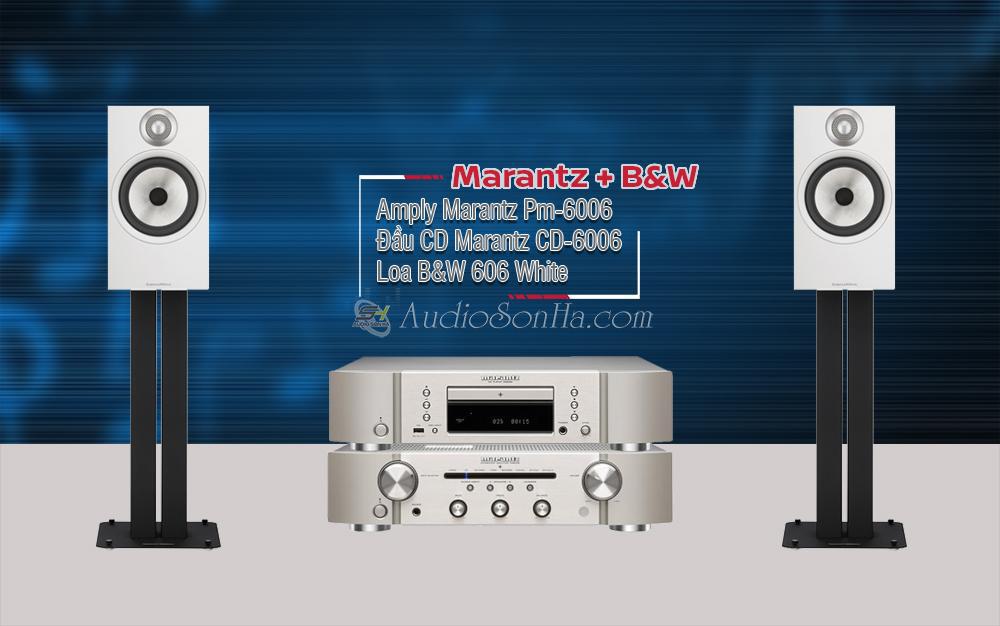 Hệ thống nghe nhạc Marantz 6006 & B&W 606